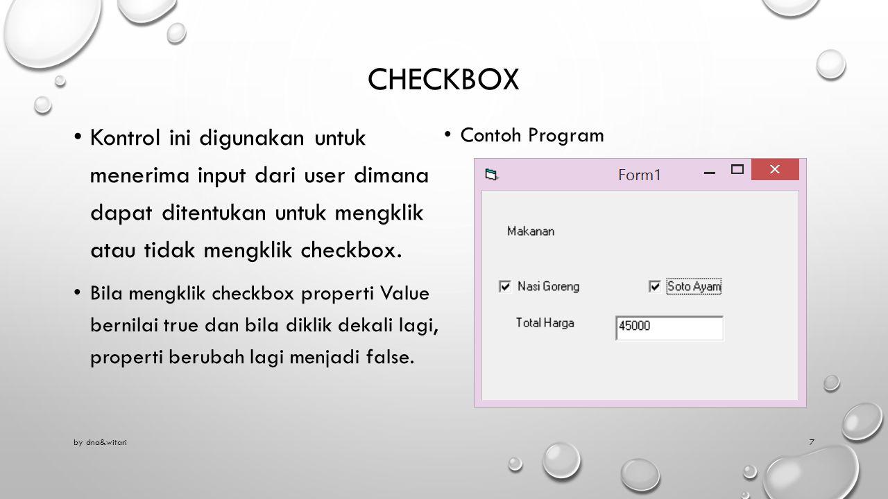 CHECKBOX Kontrol ini digunakan untuk menerima input dari user dimana dapat ditentukan untuk mengklik atau tidak mengklik checkbox. Bila mengklik check