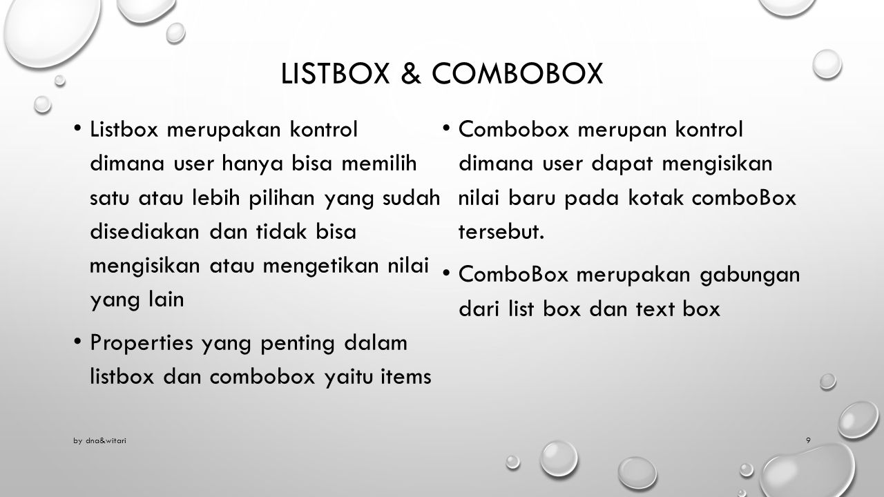 LISTBOX & COMBOBOX Listbox merupakan kontrol dimana user hanya bisa memilih satu atau lebih pilihan yang sudah disediakan dan tidak bisa mengisikan at