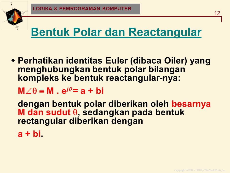 Copyright  1984 - 1998 by The MathWorks, Inc. 12 MATLAB and HDF-EOS Bentuk Polar dan Reactangular LOGIKA & PEMROGRAMAN KOMPUTER  Perhatikan identita