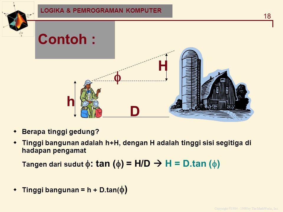 Copyright  1984 - 1998 by The MathWorks, Inc. 18 MATLAB and HDF-EOS Contoh : D H  h  Berapa tinggi gedung?  Tinggi bangunan adalah h+H, dengan H a
