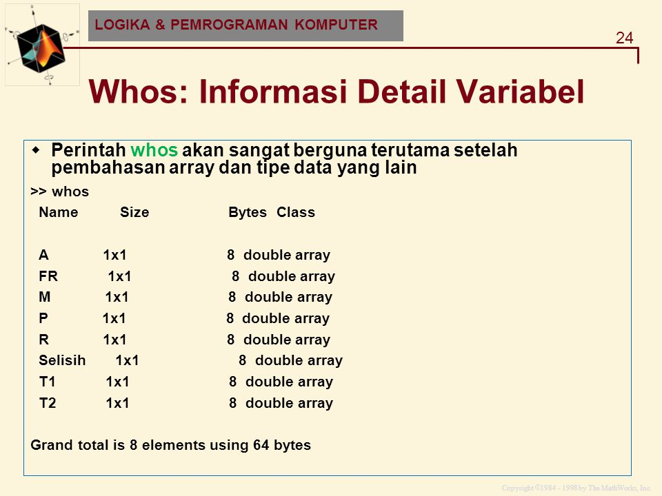 Copyright  1984 - 1998 by The MathWorks, Inc. 24 MATLAB and HDF-EOS Whos: Informasi Detail Variabel  Perintah whos akan sangat berguna terutama sete