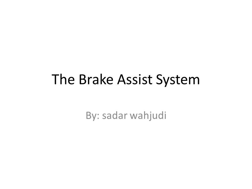 The Brake Assist System By: sadar wahjudi