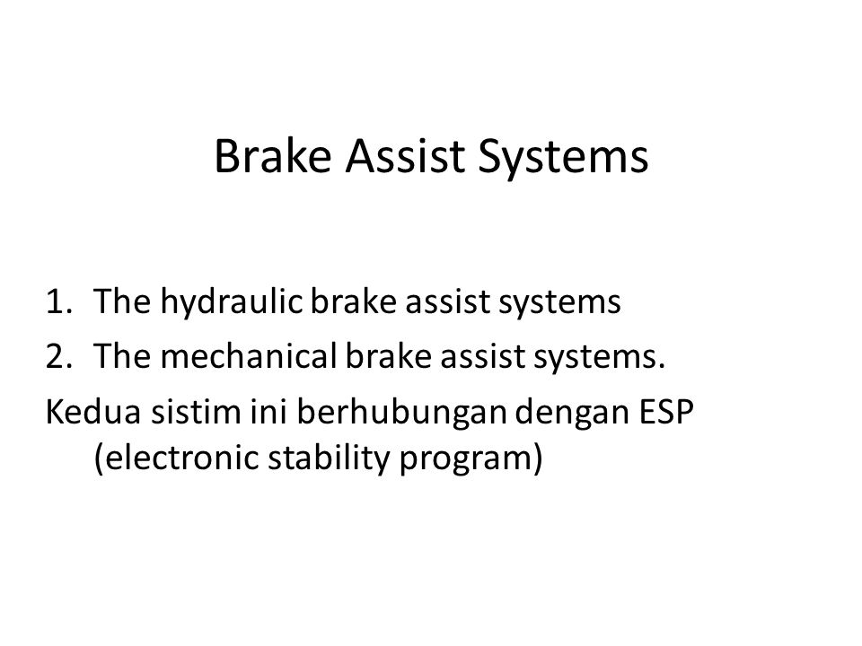 Brake Assist Systems 1.The hydraulic brake assist systems 2.The mechanical brake assist systems.