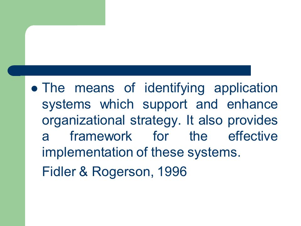 The means of identifying application systems which support and enhance organizational strategy. It also provides a framework for the effective impleme