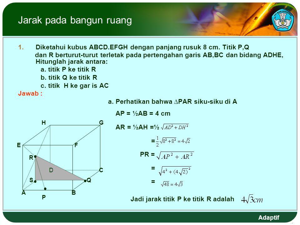 Adaptif Jarak pada bangun ruang 1.Diketahui kubus ABCD.EFGH dengan panjang rusuk 8 cm.