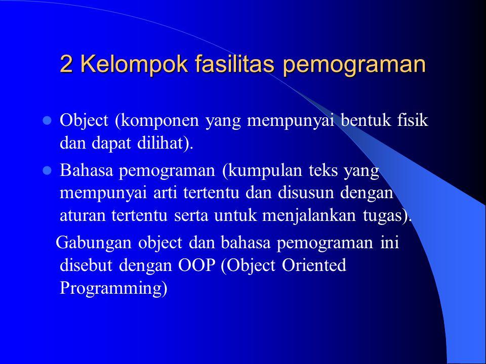 2 Kelompok fasilitas pemograman Object (komponen yang mempunyai bentuk fisik dan dapat dilihat). Bahasa pemograman (kumpulan teks yang mempunyai arti