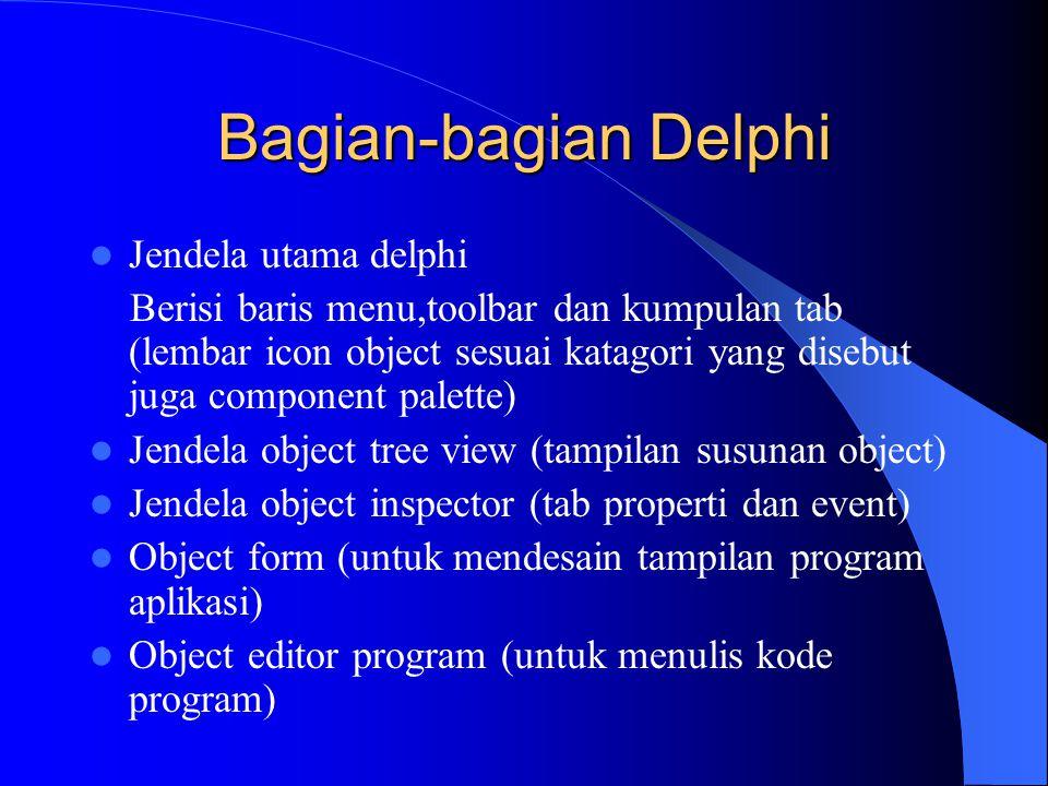 Bagian-bagian Delphi Jendela utama delphi Berisi baris menu,toolbar dan kumpulan tab (lembar icon object sesuai katagori yang disebut juga component p