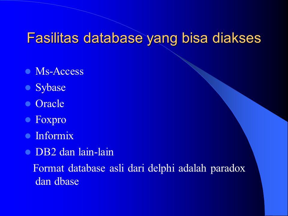 Fasilitas database yang bisa diakses Ms-Access Sybase Oracle Foxpro Informix DB2 dan lain-lain Format database asli dari delphi adalah paradox dan dba