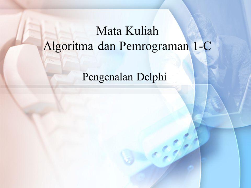 Mata Kuliah Algoritma dan Pemrograman 1-C Pengenalan Delphi