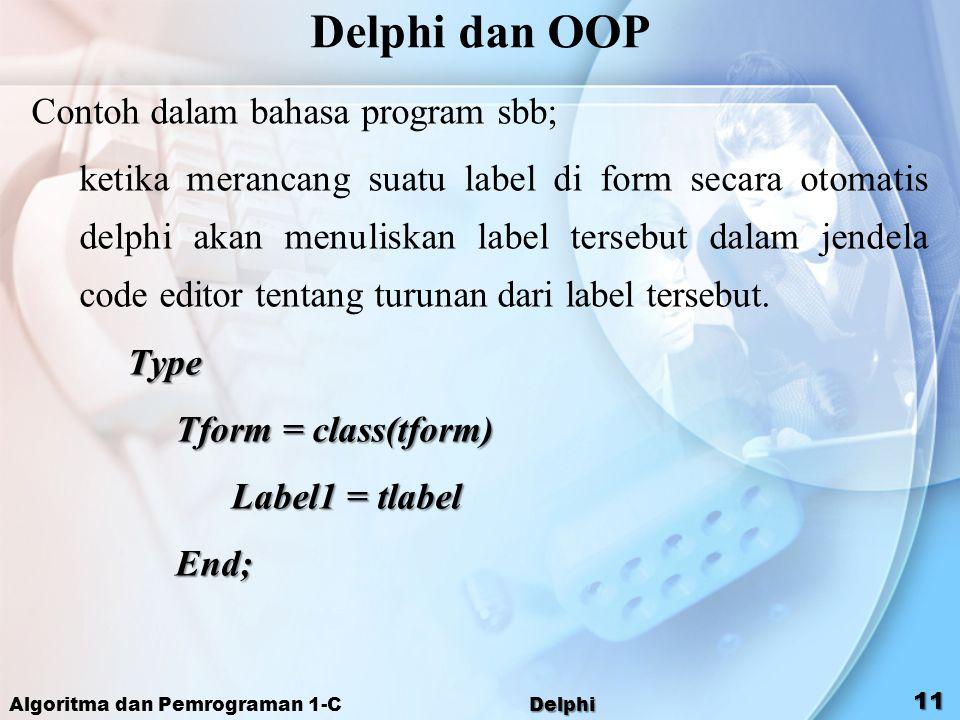 Algoritma dan Pemrograman 1-C Delphi 11 Delphi dan OOP Contoh dalam bahasa program sbb; ketika merancang suatu label di form secara otomatis delphi ak