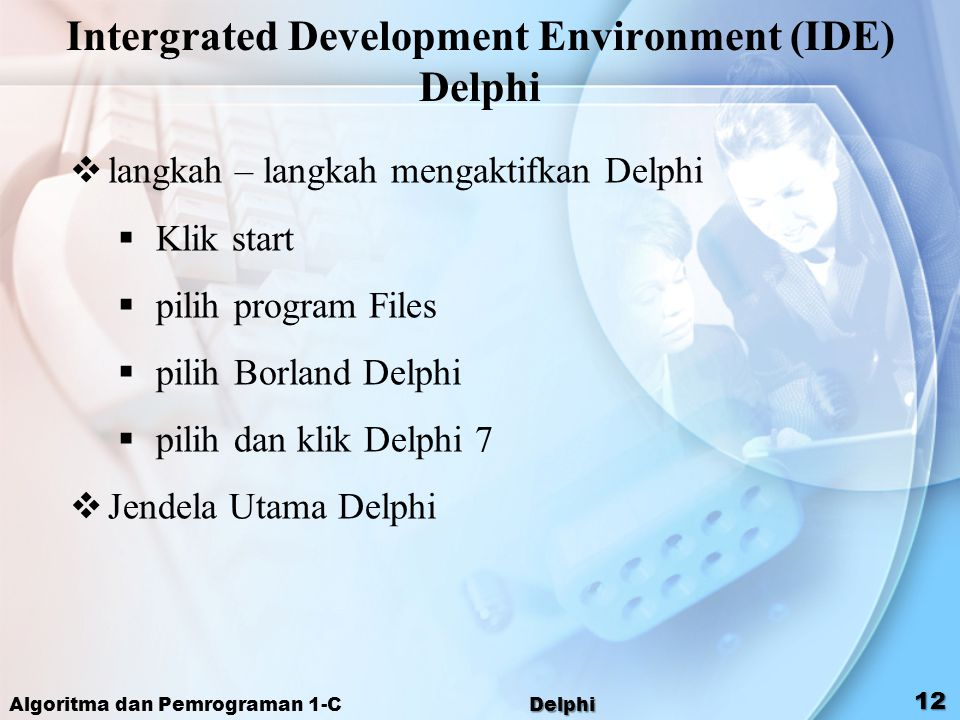 Intergrated Development Environment (IDE) Delphi  langkah – langkah mengaktifkan Delphi  Klik start  pilih program Files  pilih Borland Delphi  p