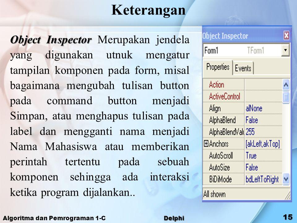 Keterangan Object Inspector Object Inspector Merupakan jendela yang digunakan utnuk mengatur tampilan komponen pada form, misal bagaimana mengubah tul