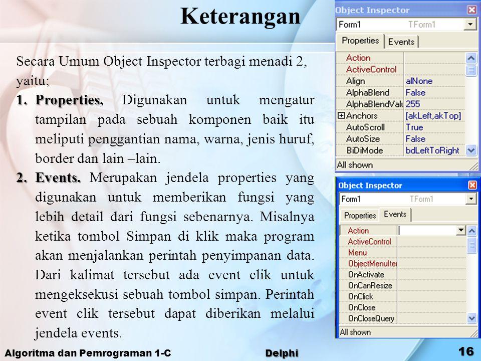 Keterangan Secara Umum Object Inspector terbagi menadi 2, yaitu; 1.Properties 1.Properties, Digunakan untuk mengatur tampilan pada sebuah komponen bai
