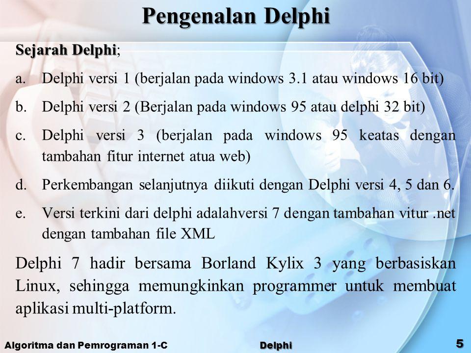 Algoritma dan Pemrograman 1-C Delphi 5 Pengenalan Delphi Sejarah Delphi Sejarah Delphi; a.Delphi versi 1 (berjalan pada windows 3.1 atau windows 16 bi