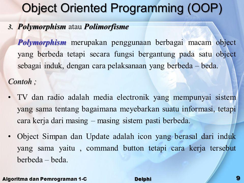 Algoritma dan Pemrograman 1-C Delphi 9 Object Oriented Programming (OOP) 3. PolymorphismPolimorfisme 3. Polymorphism atau Polimorfisme Polymorphism Po