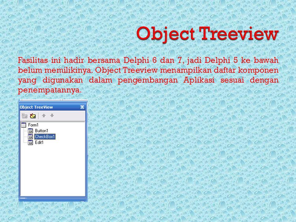 Fasilitas ini hadir bersama Delphi 6 dan 7, jadi Delphi 5 ke bawah belum memilikinya. Object Treeview menampilkan daftar komponen yang digunakan dalam