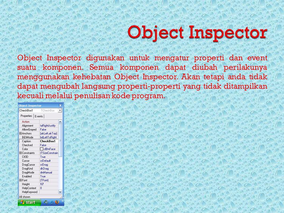 Object Inspector digunakan untuk mengatur properti dan event suatu komponen. Semua komponen dapat diubah perilakunya menggunakan kehebatan Object Insp
