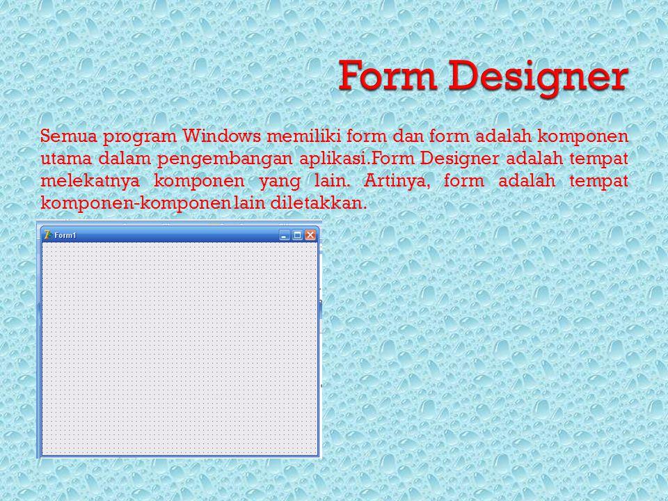 Semua program Windows memiliki form dan form adalah komponen utama dalam pengembangan aplikasi.Form Designer adalah tempat melekatnya komponen yang la