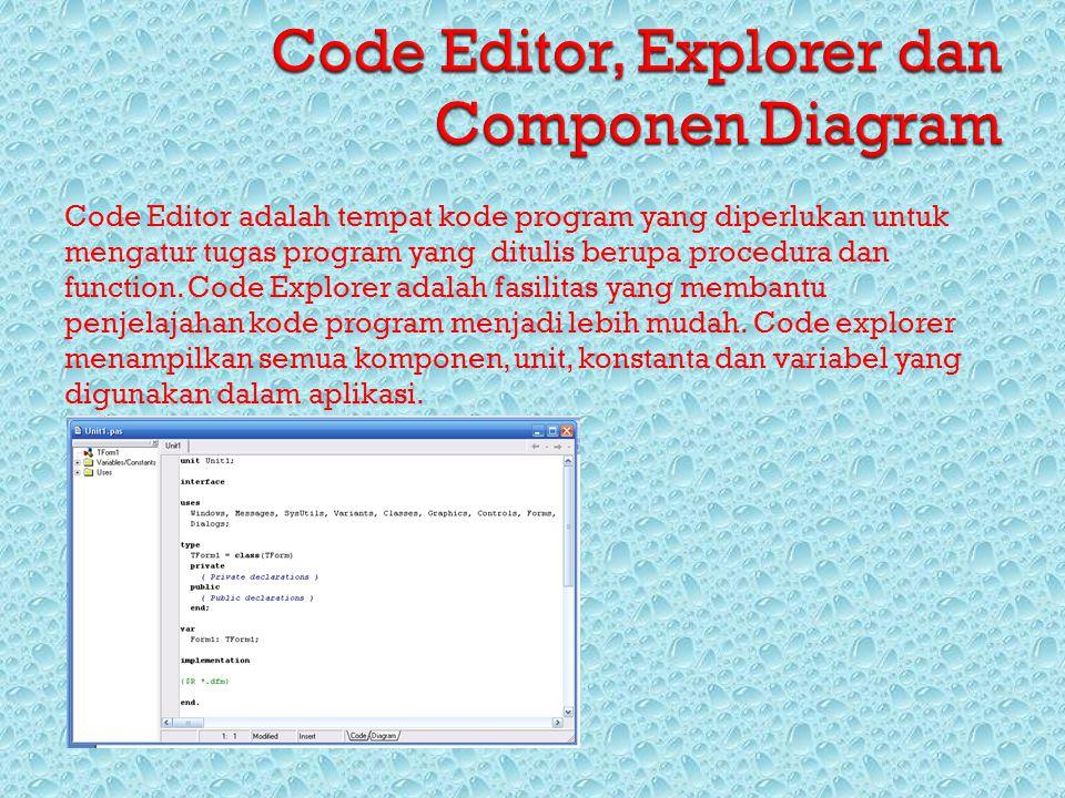 Code Editor adalah tempat kode program yang diperlukan untuk mengatur tugas program yang ditulis berupa procedura dan function. Code Explorer adalah f