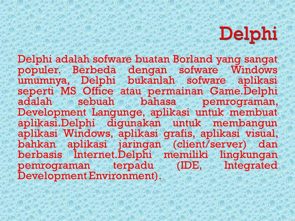 Delphi adalah sofware buatan Borland yang sangat populer. Berbeda dengan sofware Windows umumnya, Delphi bukanlah sofware aplikasi seperti MS Office a
