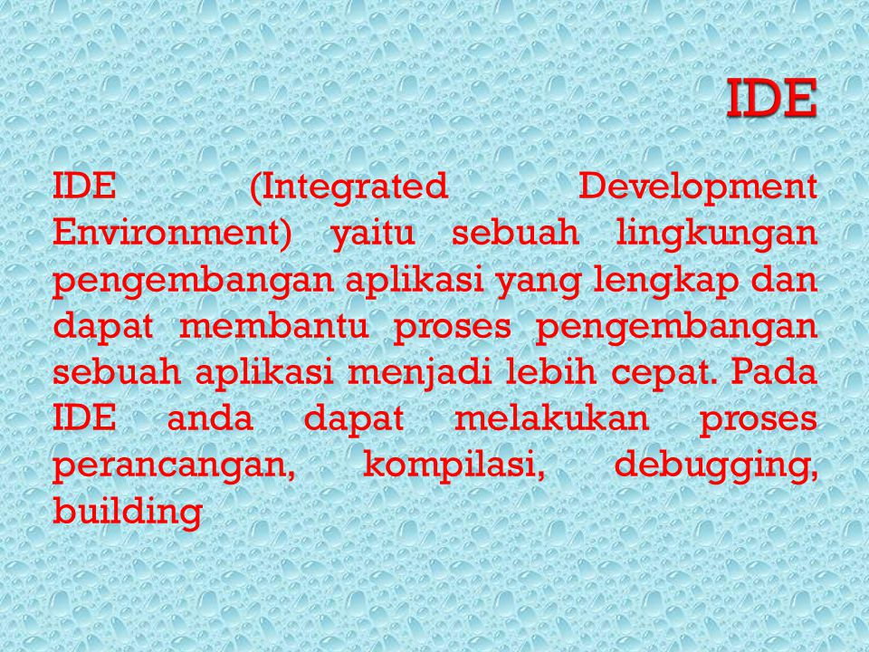 IDE (Integrated Development Environment) yaitu sebuah lingkungan pengembangan aplikasi yang lengkap dan dapat membantu proses pengembangan sebuah apli