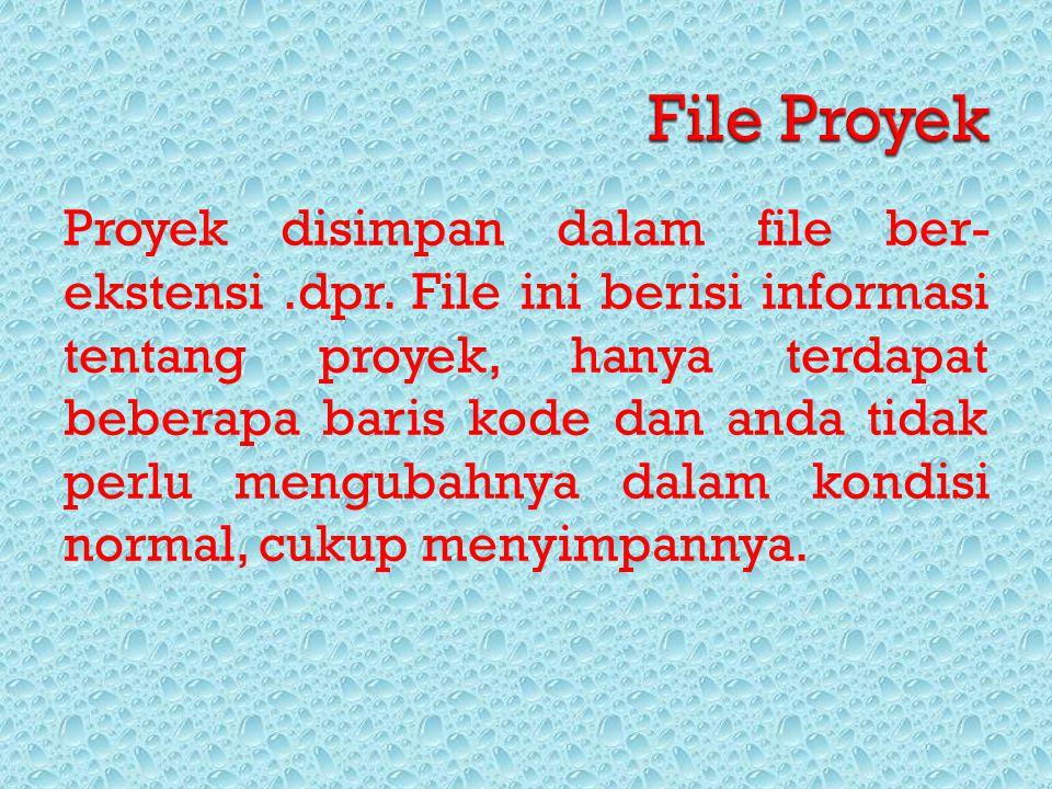 Proyek disimpan dalam file ber- ekstensi.dpr. File ini berisi informasi tentang proyek, hanya terdapat beberapa baris kode dan anda tidak perlu mengub