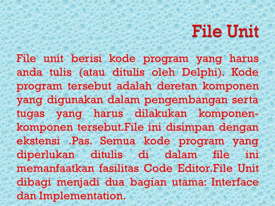 File unit berisi kode program yang harus anda tulis (atau ditulis oleh Delphi). Kode program tersebut adalah deretan komponen yang digunakan dalam pen