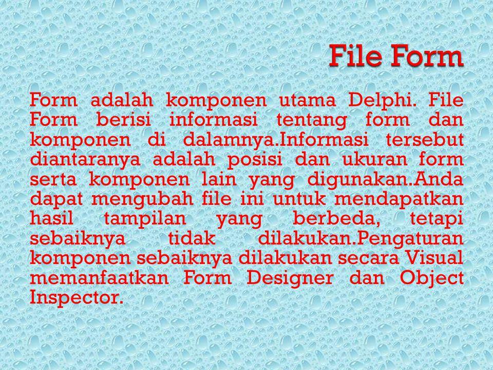 Form adalah komponen utama Delphi. File Form berisi informasi tentang form dan komponen di dalamnya.Informasi tersebut diantaranya adalah posisi dan u