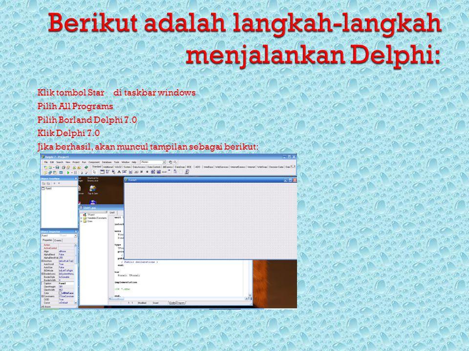  Klik tombol Star di taskbar windows  Pilih All Programs  Pilih Borland Delphi 7.0  Klik Delphi 7.0  Jika berhasil, akan muncul tampilan sebagai