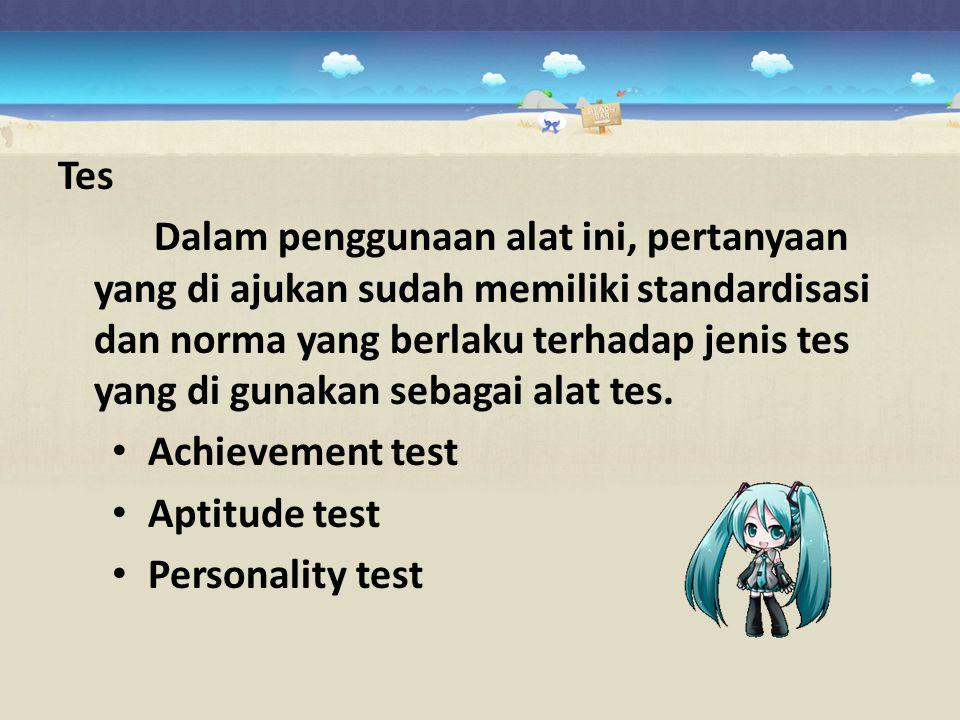 Tes Dalam penggunaan alat ini, pertanyaan yang di ajukan sudah memiliki standardisasi dan norma yang berlaku terhadap jenis tes yang di gunakan sebaga