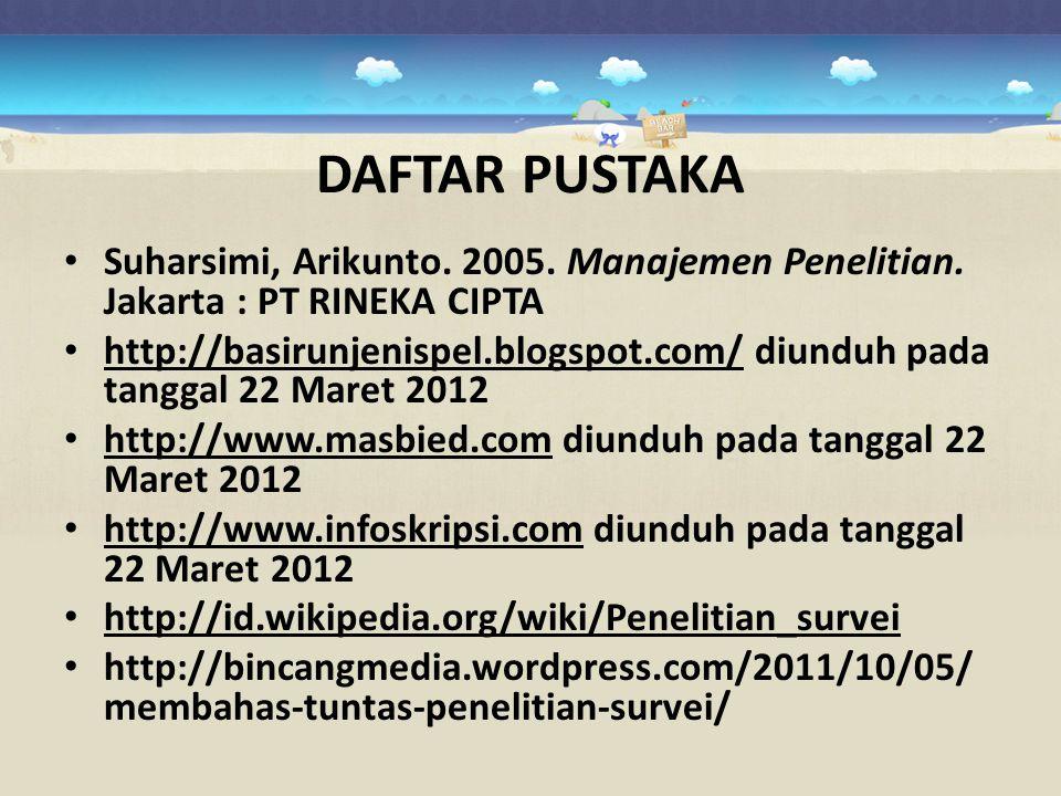 DAFTAR PUSTAKA Suharsimi, Arikunto. 2005. Manajemen Penelitian. Jakarta : PT RINEKA CIPTA http://basirunjenispel.blogspot.com/ diunduh pada tanggal 22