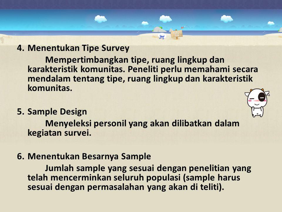 4.Menentukan Tipe Survey Mempertimbangkan tipe, ruang lingkup dan karakteristik komunitas. Peneliti perlu memahami secara mendalam tentang tipe, ruang
