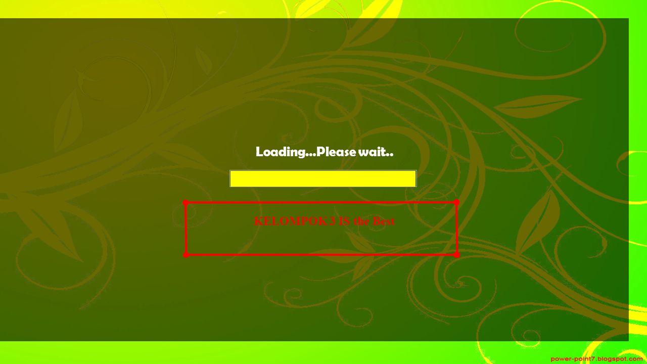 Loading…Please wait.. KELOMPOK 3 IS the Best