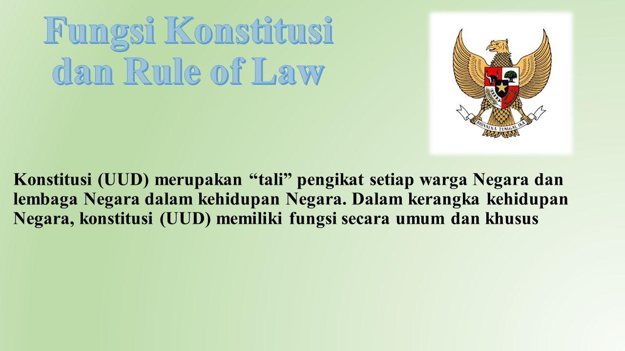 "Konstitusi (UUD) merupakan ""tali"" pengikat setiap warga Negara dan lembaga Negara dalam kehidupan Negara. Dalam kerangka kehidupan Negara, konstitusi"