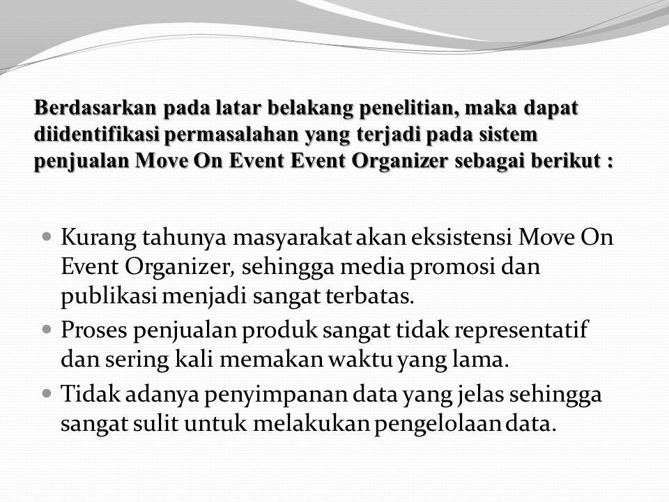 Berdasarkan pada latar belakang penelitian, maka dapat diidentifikasi permasalahan yang terjadi pada sistem penjualan Move On Event Event Organizer se