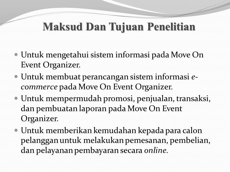 Maksud Dan Tujuan Penelitian Untuk mengetahui sistem informasi pada Move On Event Organizer. Untuk membuat perancangan sistem informasi e- commerce pa