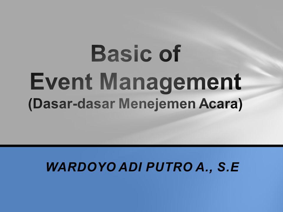 TAHAPAN MANAJEMEN ACARA Karena manajemen acara adalah bagian dari manajemen, maka fungsi-fungsi manajemen secara ideal harus dilakukan.