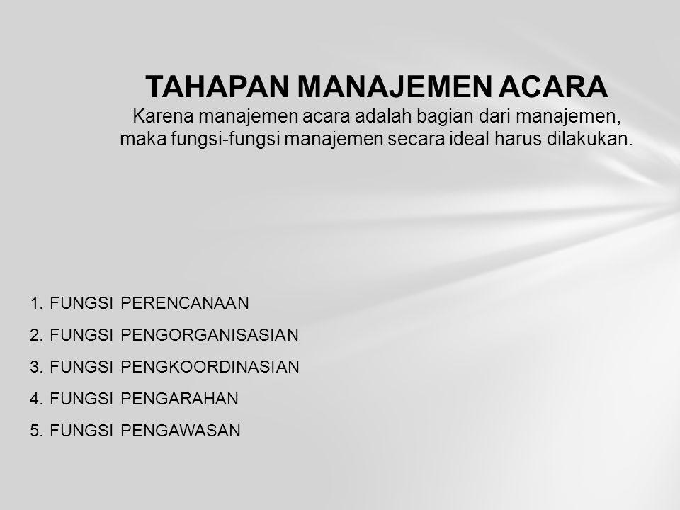 TAHAPAN MANAJEMEN ACARA Karena manajemen acara adalah bagian dari manajemen, maka fungsi-fungsi manajemen secara ideal harus dilakukan. 1. FUNGSI PERE