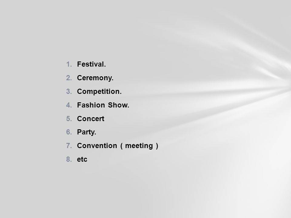 1.Festival. 2.Ceremony. 3.Competition. 4.Fashion Show. 5.Concert 6.Party. 7.Convention ( meeting ) 8.etc