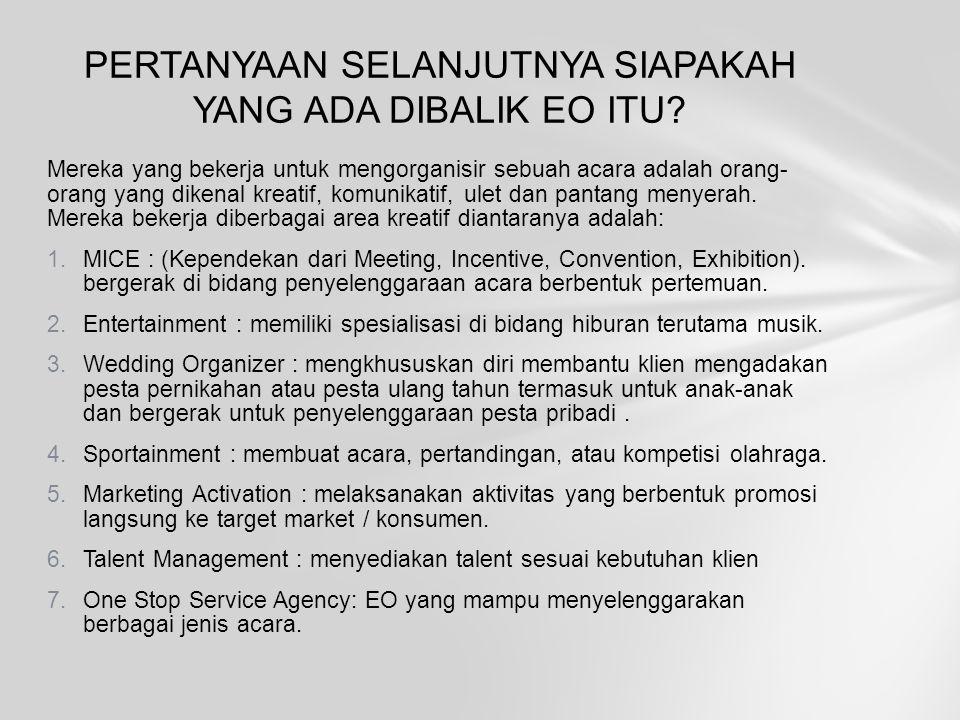 Mereka yang bekerja untuk mengorganisir sebuah acara adalah orang- orang yang dikenal kreatif, komunikatif, ulet dan pantang menyerah. Mereka bekerja