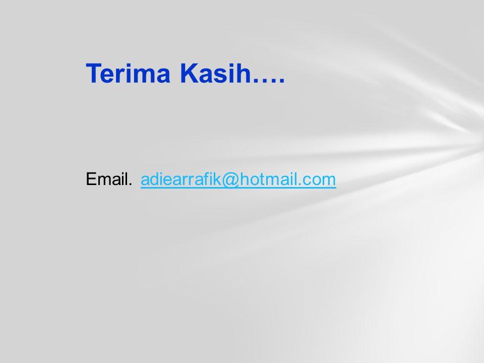 Terima Kasih…. Email. adiearrafik@hotmail.comadiearrafik@hotmail.com