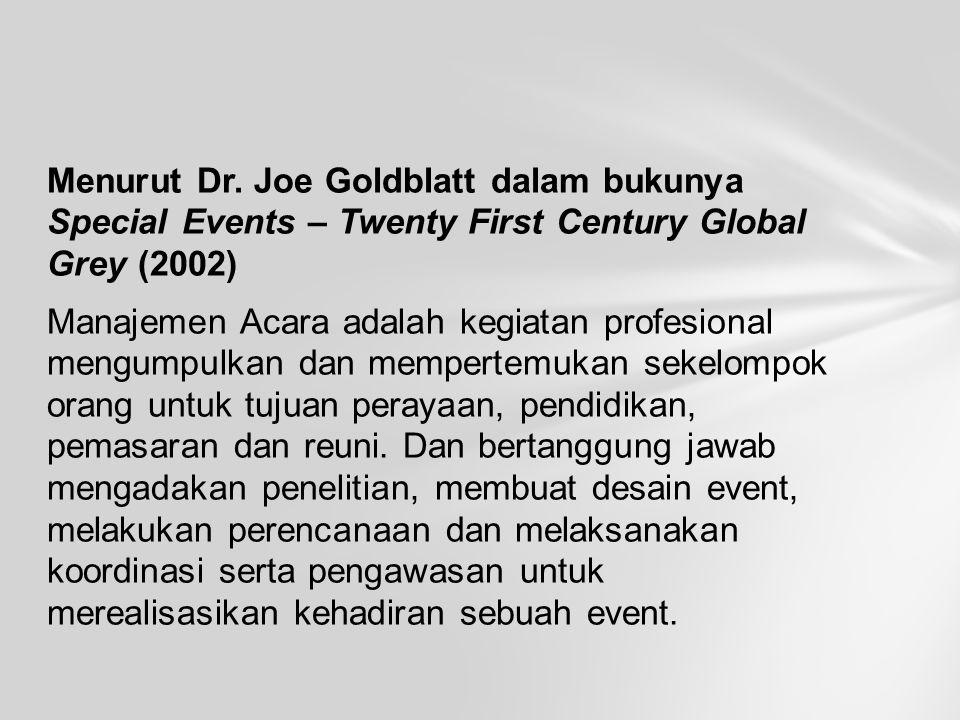 Menurut Dr. Joe Goldblatt dalam bukunya Special Events – Twenty First Century Global Grey (2002) Manajemen Acara adalah kegiatan profesional mengumpul