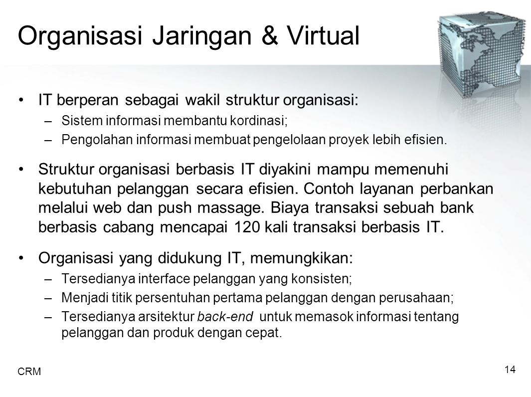 Organisasi Jaringan & Virtual IT berperan sebagai wakil struktur organisasi: –Sistem informasi membantu kordinasi; –Pengolahan informasi membuat pengelolaan proyek lebih efisien.