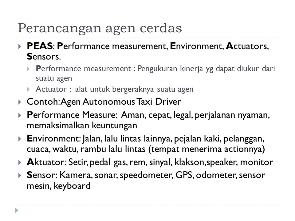 Perancangan agen cerdas  PEAS: Performance measurement, Environment, Actuators, Sensors.  Performance measurement : Pengukuran kinerja yg dapat diuk