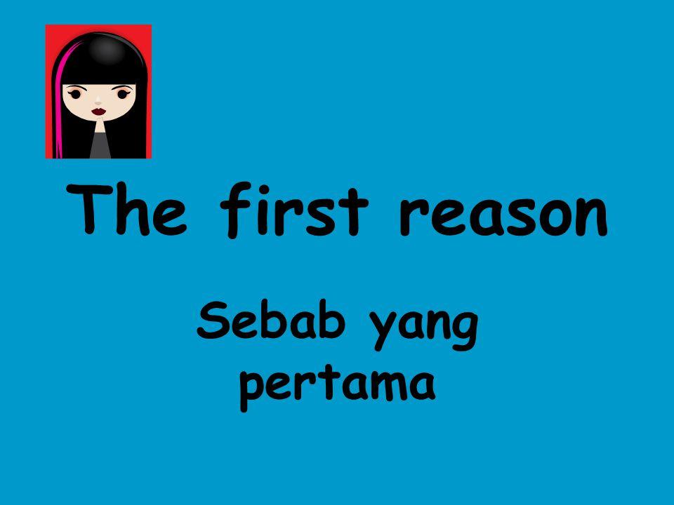 The first reason Sebab yang pertama