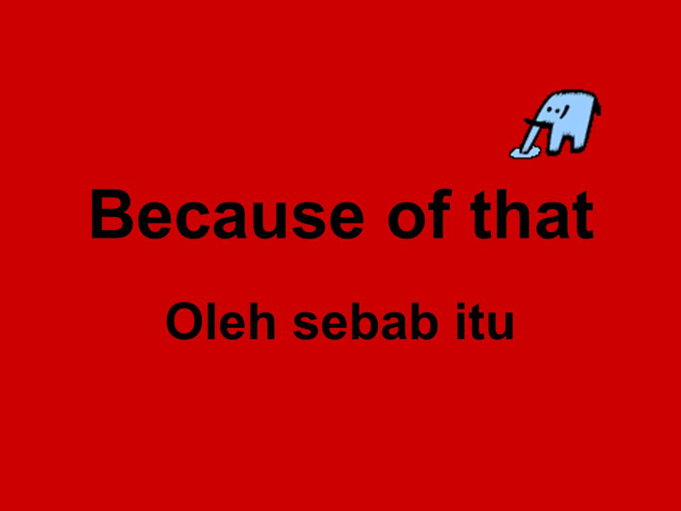 Because of that Oleh sebab itu