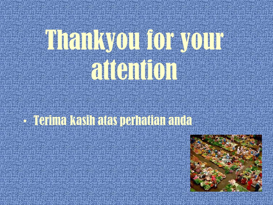 Thankyou for your attention Terima kasih atas perhatian anda