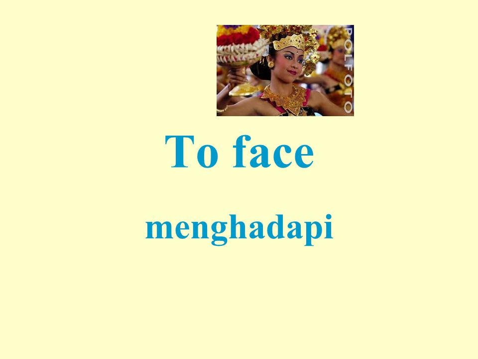 To face menghadapi