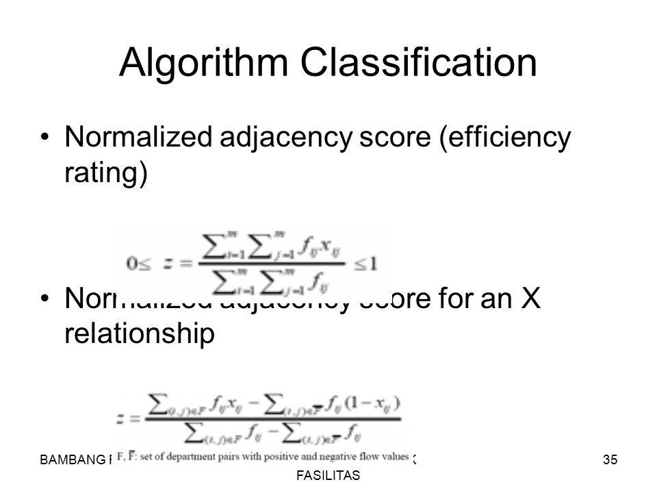BAMBANG RISDIANTOPERANCANGAN TATA LETAK FASILITAS 35 Algorithm Classification Normalized adjacency score (efficiency rating) Normalized adjacency scor