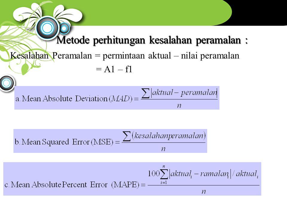 Metode perhitungan kesalahan peramalan : Kesalahan Peramalan = permintaan aktual – nilai peramalan = A1 – f1